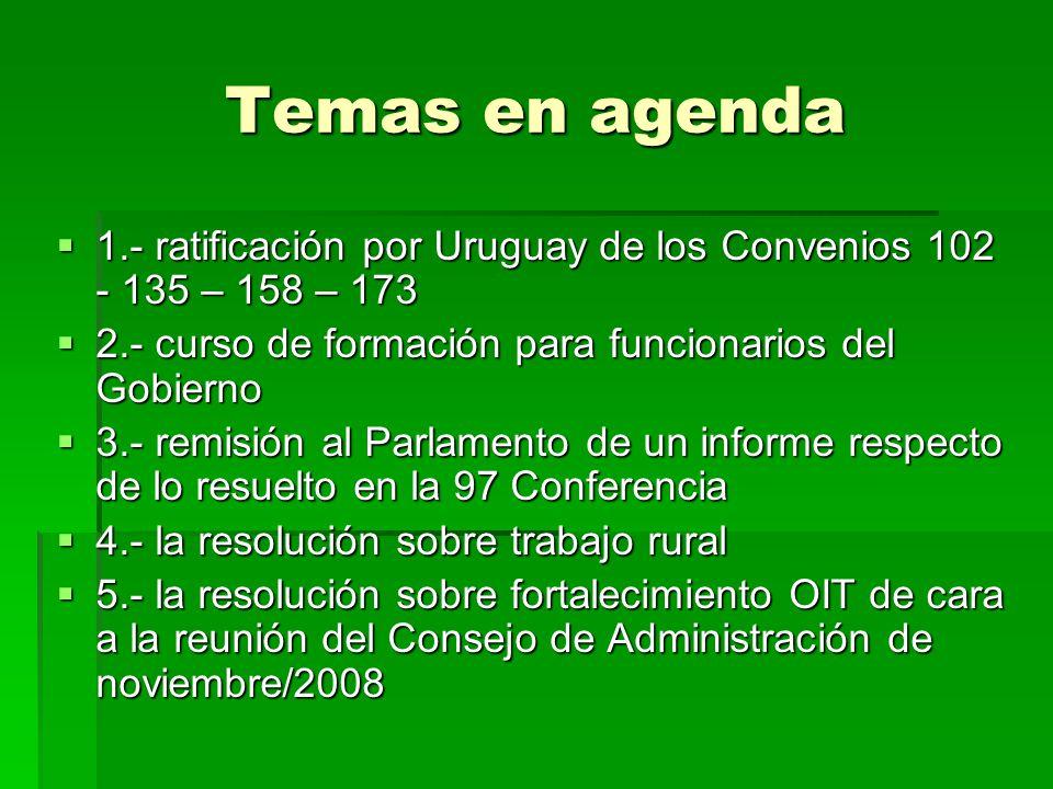 Temas en agenda 1.- ratificación por Uruguay de los Convenios 102 - 135 – 158 – 173 1.- ratificación por Uruguay de los Convenios 102 - 135 – 158 – 17