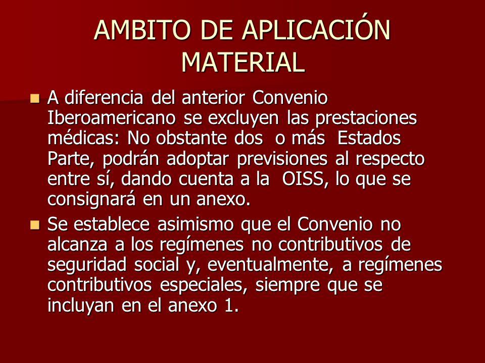 AMBITO DE APLICACIÓN MATERIAL A diferencia del anterior Convenio Iberoamericano se excluyen las prestaciones médicas: No obstante dos o más Estados Pa