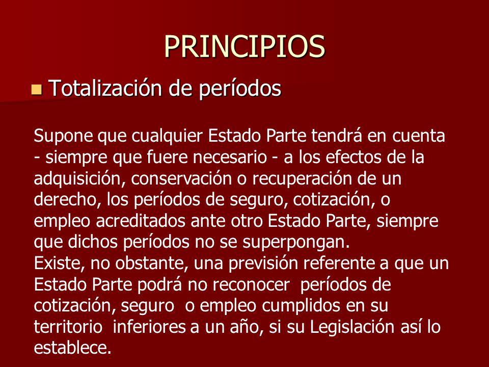 PRINCIPIOS Totalización de períodos Totalización de períodos Supone que cualquier Estado Parte tendrá en cuenta - siempre que fuere necesario - a los
