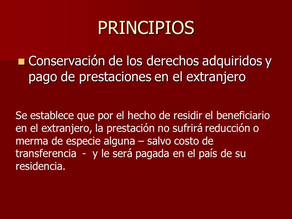 PRINCIPIOS Conservación de los derechos adquiridos y pago de prestaciones en el extranjero Conservación de los derechos adquiridos y pago de prestacio