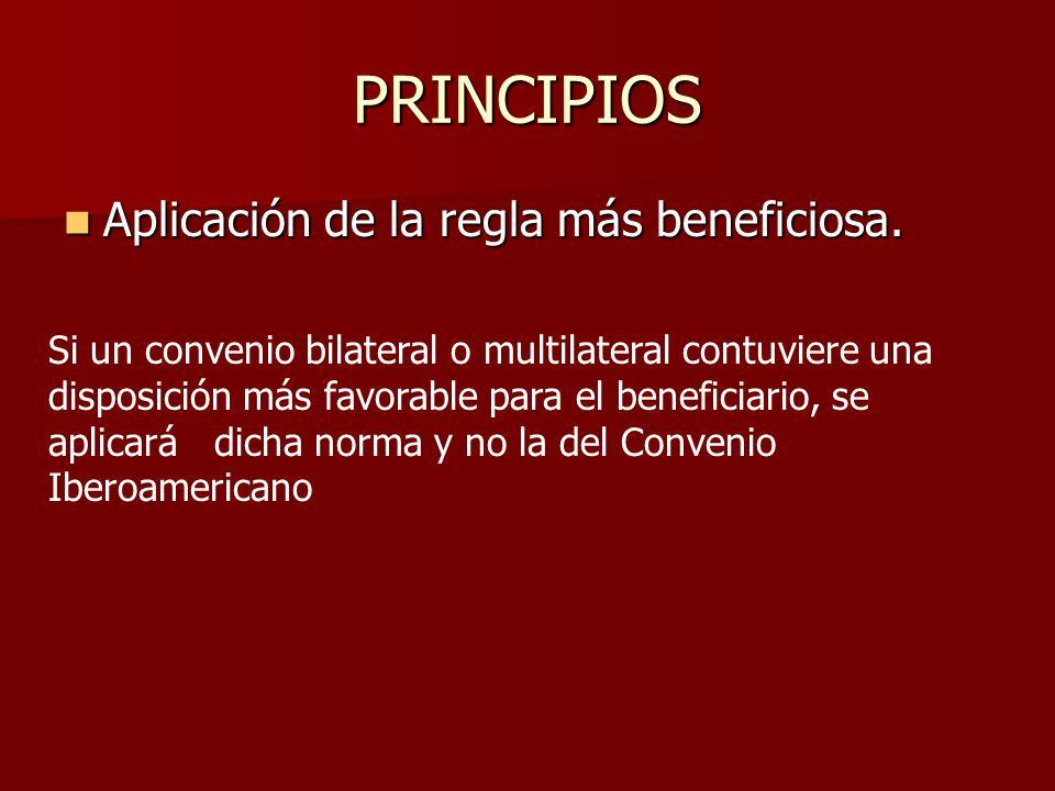 PRINCIPIOS Aplicación de la regla más beneficiosa. Aplicación de la regla más beneficiosa. Si un convenio bilateral o multilateral contuviere una disp