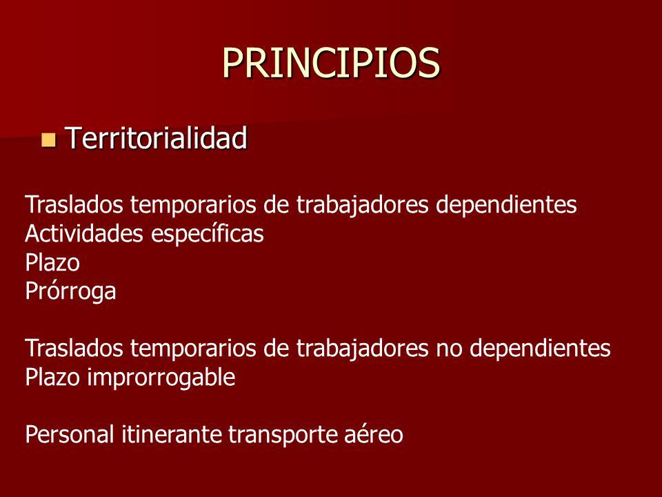 PRINCIPIOS Territorialidad Territorialidad Traslados temporarios de trabajadores dependientes Actividades específicas Plazo Prórroga Traslados tempora