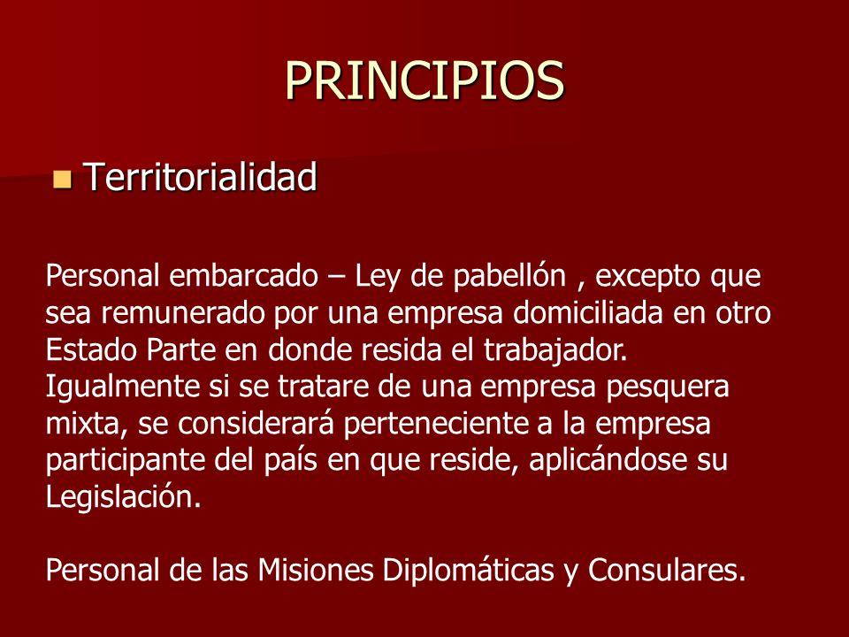 PRINCIPIOS Territorialidad Territorialidad Personal embarcado – Ley de pabellón, excepto que sea remunerado por una empresa domiciliada en otro Estado