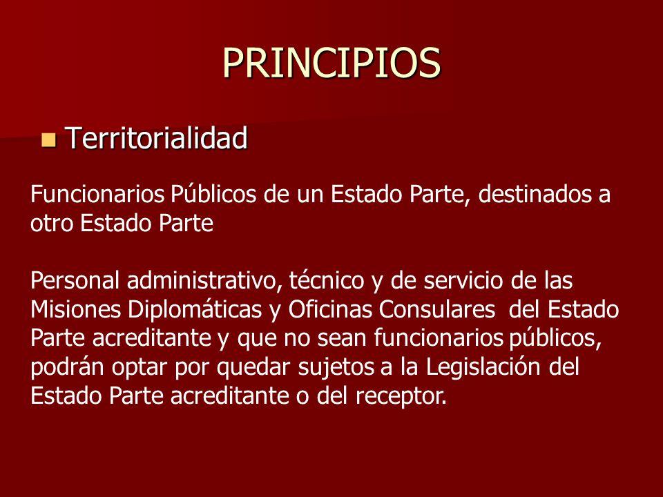 PRINCIPIOS Territorialidad Territorialidad Funcionarios Públicos de un Estado Parte, destinados a otro Estado Parte Personal administrativo, técnico y