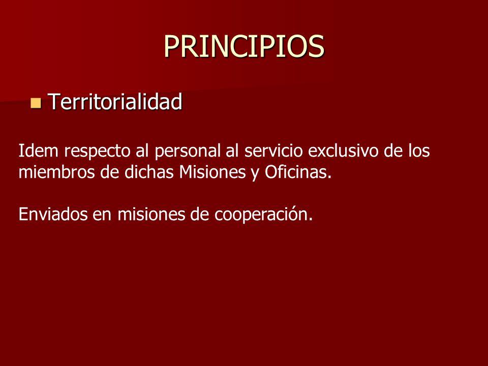 PRINCIPIOS Territorialidad Territorialidad Idem respecto al personal al servicio exclusivo de los miembros de dichas Misiones y Oficinas. Enviados en