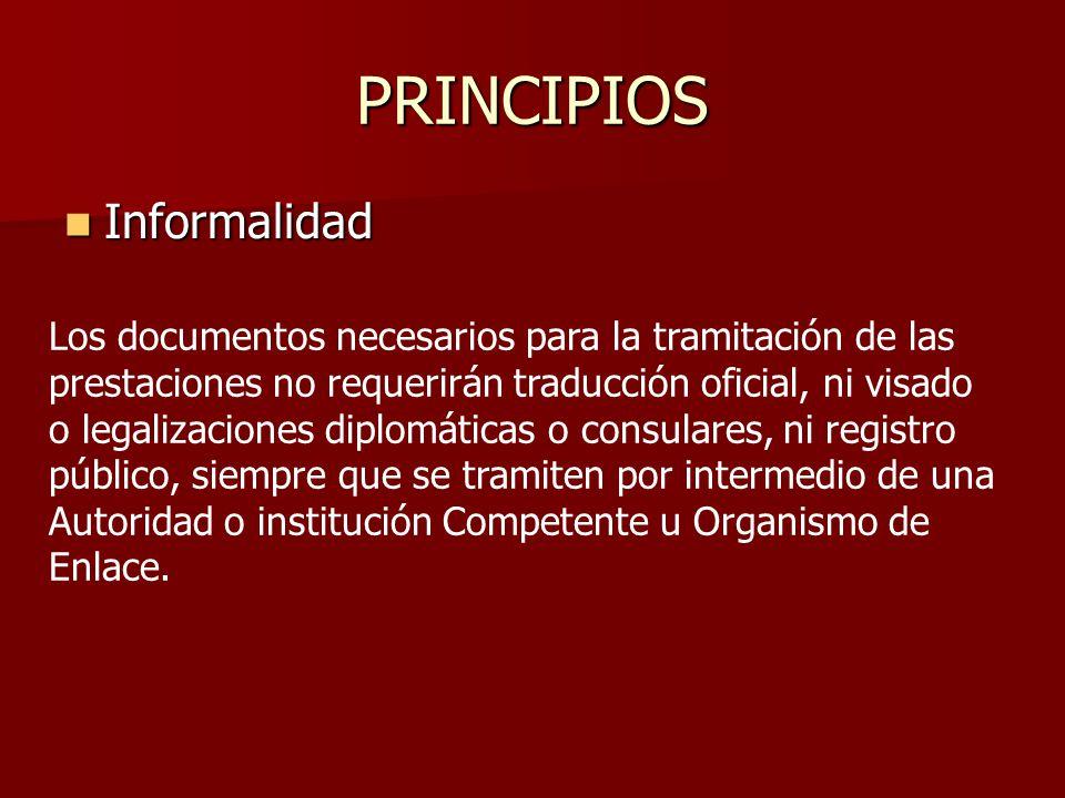 PRINCIPIOS Informalidad Informalidad Los documentos necesarios para la tramitación de las prestaciones no requerirán traducción oficial, ni visado o l