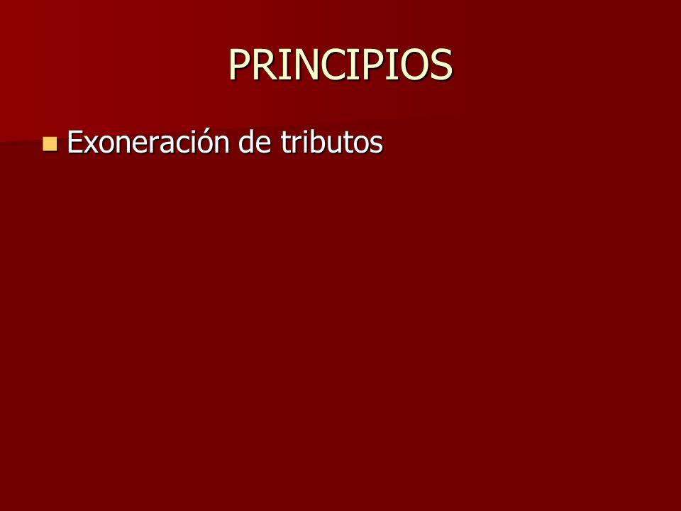 PRINCIPIOS Exoneración de tributos Exoneración de tributos