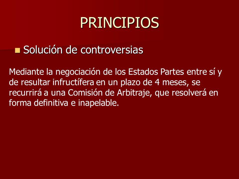 PRINCIPIOS Solución de controversias Solución de controversias Mediante la negociación de los Estados Partes entre sí y de resultar infructífera en un