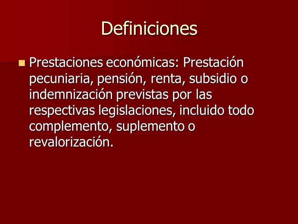 Prestaciones económicas: Prestación pecuniaria, pensión, renta, subsidio o indemnización previstas por las respectivas legislaciones, incluido todo co