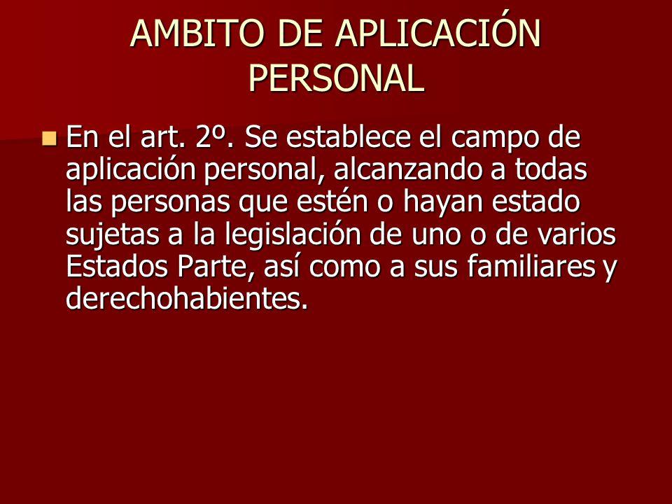 AMBITO DE APLICACIÓN PERSONAL En el art. 2º. Se establece el campo de aplicación personal, alcanzando a todas las personas que estén o hayan estado su