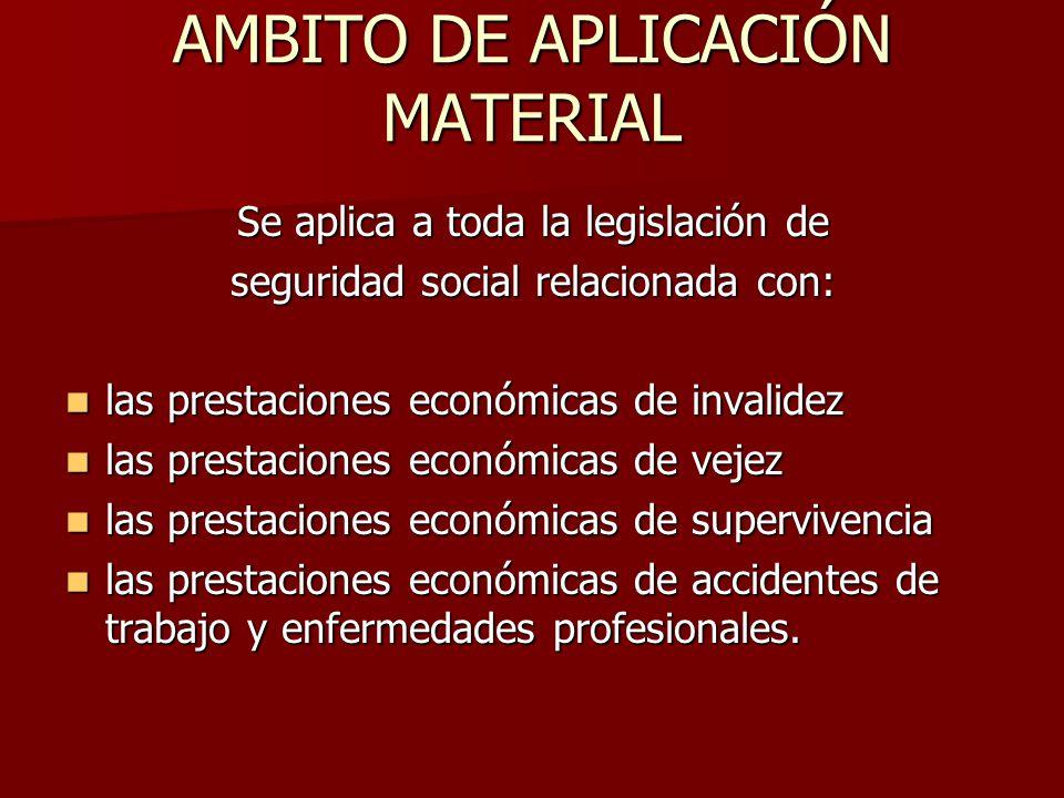AMBITO DE APLICACIÓN MATERIAL Se aplica a toda la legislación de seguridad social relacionada con: las prestaciones económicas de invalidez las presta