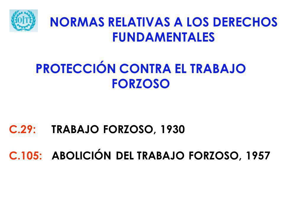 C.29: TRABAJO FORZOSO, 1930 C.105: ABOLICIÓN DEL TRABAJO FORZOSO, 1957 NORMAS RELATIVAS A LOS DERECHOS FUNDAMENTALES PROTECCIÓN CONTRA EL TRABAJO FORZ