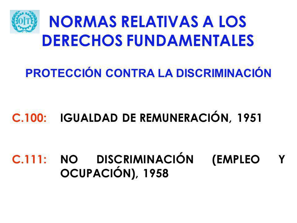 C.100: IGUALDAD DE REMUNERACIÓN, 1951 C.111:NO DISCRIMINACIÓN (EMPLEO Y OCUPACIÓN), 1958 NORMAS RELATIVAS A LOS DERECHOS FUNDAMENTALES PROTECCIÓN CONT