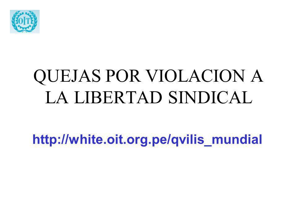 QUEJAS POR VIOLACION A LA LIBERTAD SINDICAL http://white.oit.org.pe/qvilis_mundial