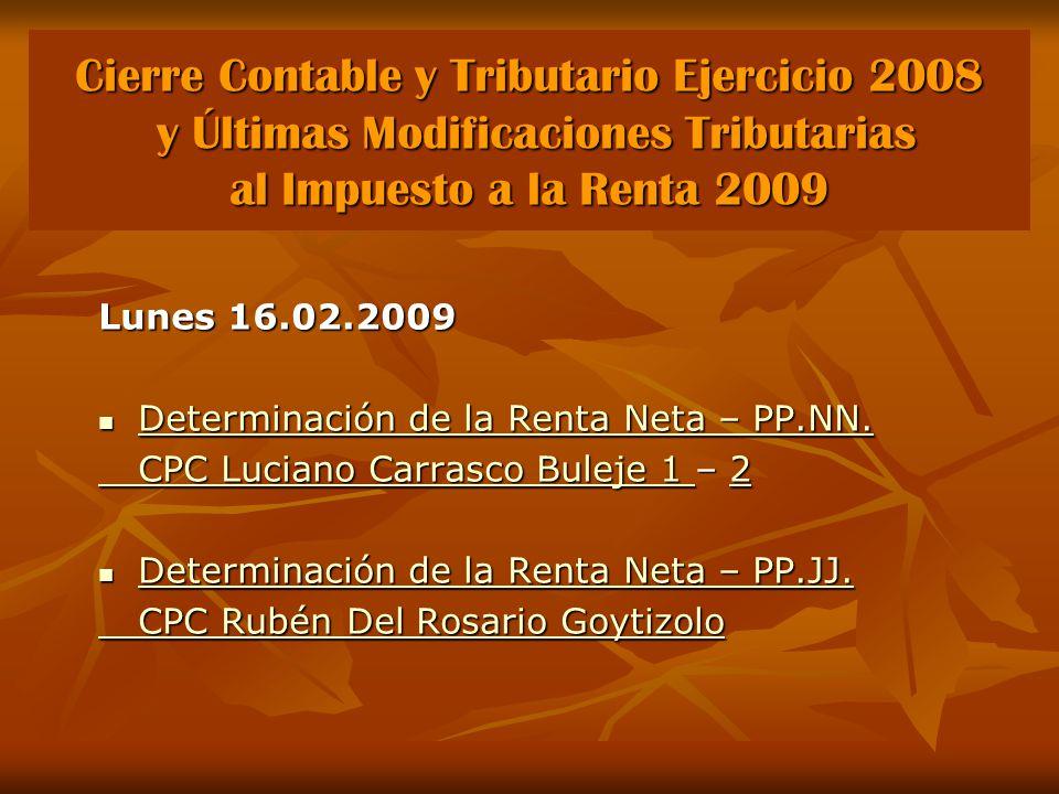 Cierre Contable y Tributario Ejercicio 2008 y Últimas Modificaciones Tributarias al Impuesto a la Renta 2009 Lunes 16.02.2009 Determinación de la Renta Neta – PP.NN.