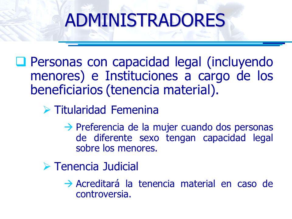 ADMINISTRADORES Personas con capacidad legal (incluyendo menores) e Instituciones a cargo de los beneficiarios (tenencia material). Titularidad Femeni