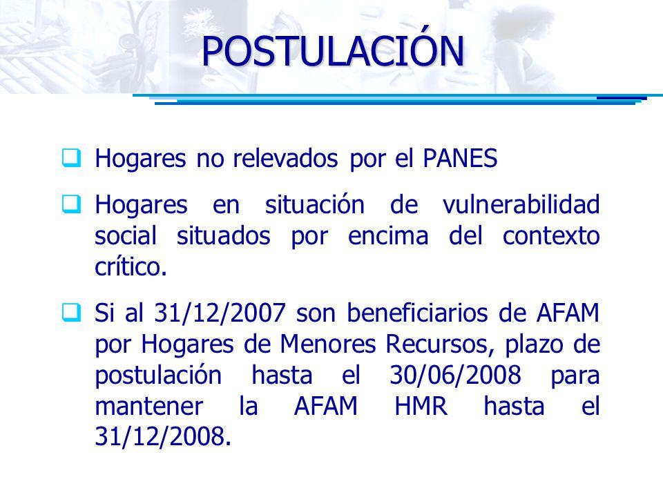 POSTULACIÓN Hogares no relevados por el PANES Hogares en situación de vulnerabilidad social situados por encima del contexto crítico. Si al 31/12/2007