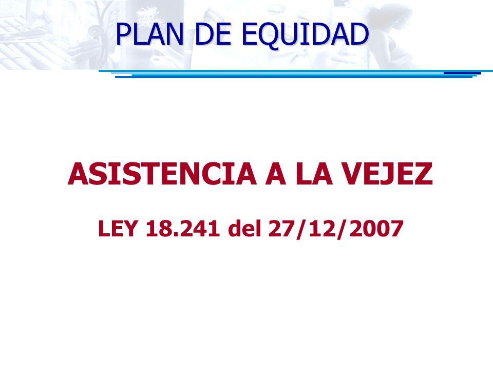 PLAN DE EQUIDAD ASISTENCIA A LA VEJEZ LEY 18.241 del 27/12/2007