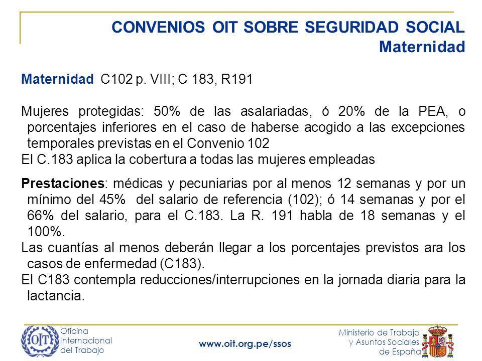 Oficina Internacional del Trabajo Ministerio de Trabajo y Asuntos Sociales de España www.oit.org.pe/ssos CONVENIOS OIT SOBRE SEGURIDAD SOCIAL Maternidad Prestaciones: El art.