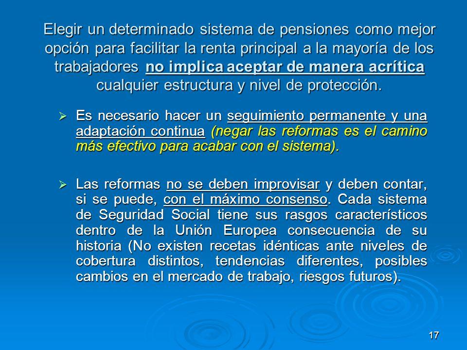 1717 Elegir un determinado sistema de pensiones como mejor opción para facilitar la renta principal a la mayoría de los trabajadores no implica aceptar de manera acrítica cualquier estructura y nivel de protección.