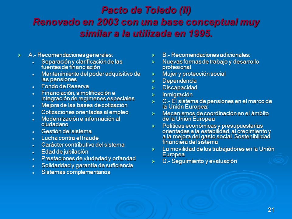 21 Pacto de Toledo (II) Renovado en 2003 con una base conceptual muy similar a la utilizada en 1995.
