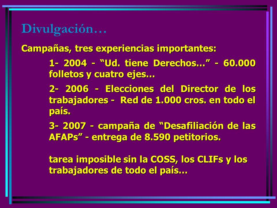 Divulgación… Campañas, tres experiencias importantes: 1- 2004 - Ud. tiene Derechos… - 60.000 folletos y cuatro ejes… 2- 2006 - Elecciones del Director