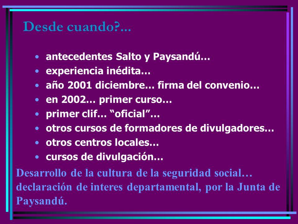 Desde cuando?... antecedentes Salto y Paysandú… experiencia inédita… año 2001 diciembre… firma del convenio… en 2002… primer curso… primer clif… ofici