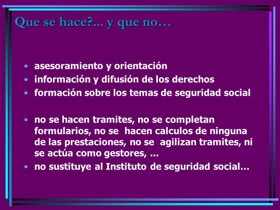 Que se hace?... y que no… asesoramiento y orientación información y difusión de los derechos formación sobre los temas de seguridad social no se hacen