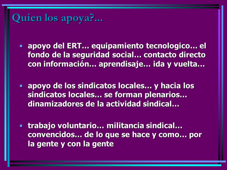 Quien los apoya?... apoyo del ERT… equipamiento tecnologico… el fondo de la seguridad social… contacto directo con información… aprendisaje… ida y vue