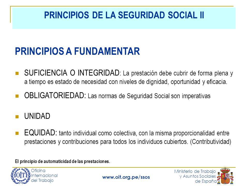 Oficina Internacional del Trabajo Ministerio de Trabajo y Asuntos Sociales de España www.oit.org.pe/ssos PRINCIPIOS DE LA SEGURIDAD SOCIAL II SUFICIEN