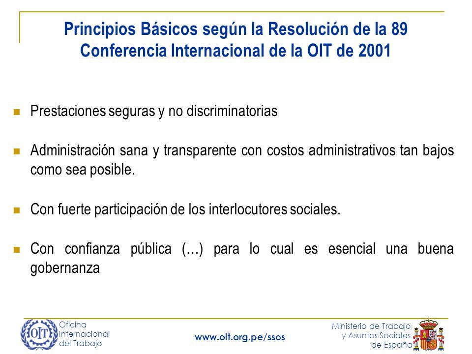 Oficina Internacional del Trabajo Ministerio de Trabajo y Asuntos Sociales de España www.oit.org.pe/ssos Prestaciones seguras y no discriminatorias Administración sana y transparente con costos administrativos tan bajos como sea posible.