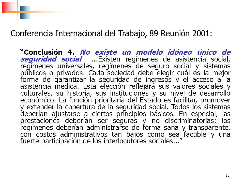 15 Conferencia Internacional del Trabajo, 89 Reunión 2001: Conclusión 4. No existe un modelo idóneo único de seguridad social...Existen regímenes de a
