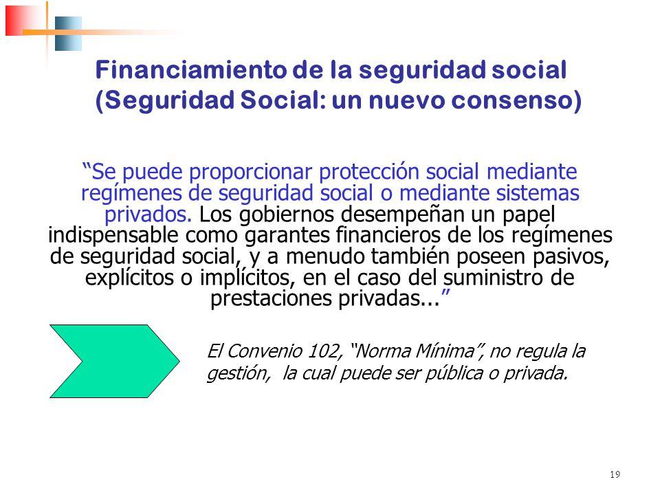 19 Financiamiento de la seguridad social (Seguridad Social: un nuevo consenso) Se puede proporcionar protección social mediante regímenes de seguridad
