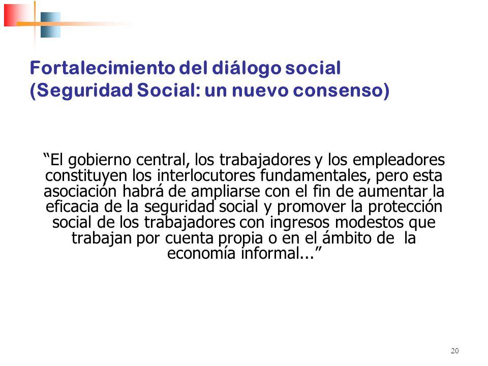 20 Fortalecimiento del diálogo social (Seguridad Social: un nuevo consenso) El gobierno central, los trabajadores y los empleadores constituyen los in