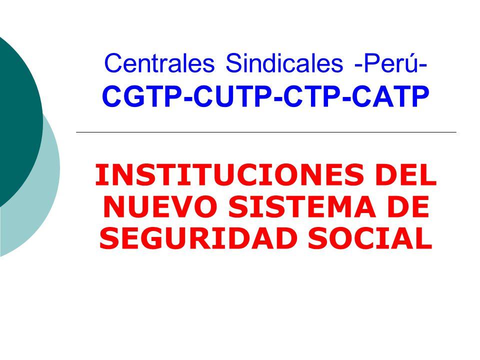 Centrales Sindicales -Perú- CGTP-CUTP-CTP-CATP INSTITUCIONES DEL NUEVO SISTEMA DE SEGURIDAD SOCIAL
