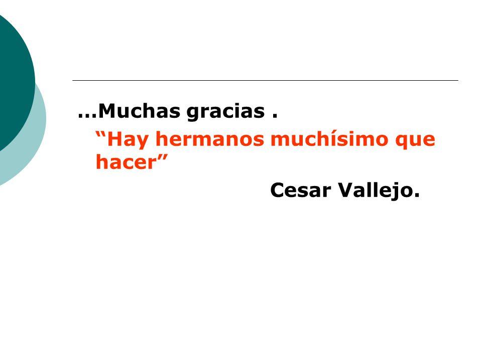 …Muchas gracias. Hay hermanos muchísimo que hacer Cesar Vallejo.