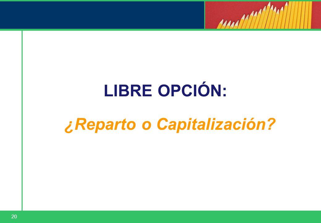20 LIBRE OPCIÓN: ¿Reparto o Capitalización