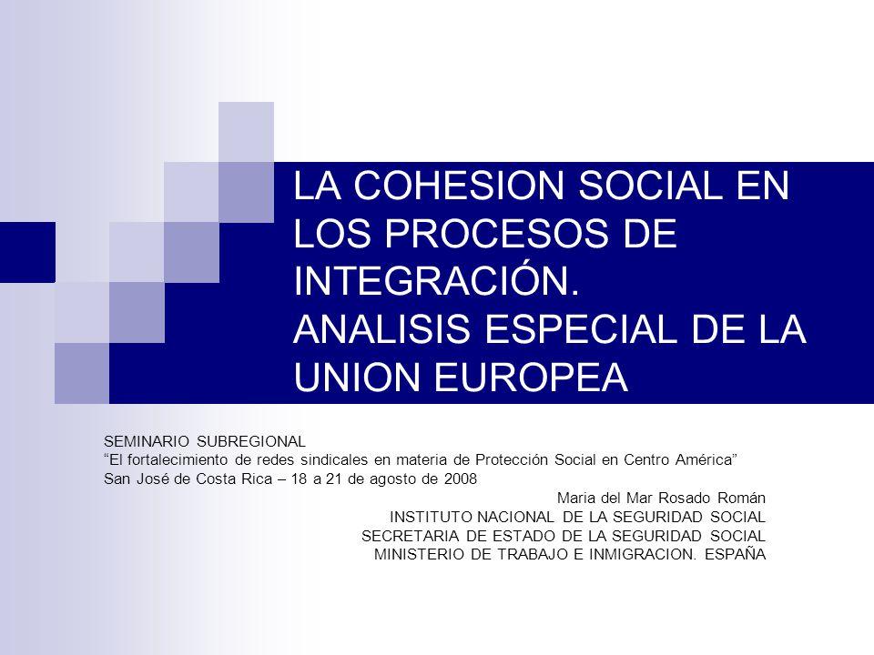 LA COHESION SOCIAL EN LOS PROCESOS DE INTEGRACIÓN. ANALISIS ESPECIAL DE LA UNION EUROPEA SEMINARIO SUBREGIONAL El fortalecimiento de redes sindicales