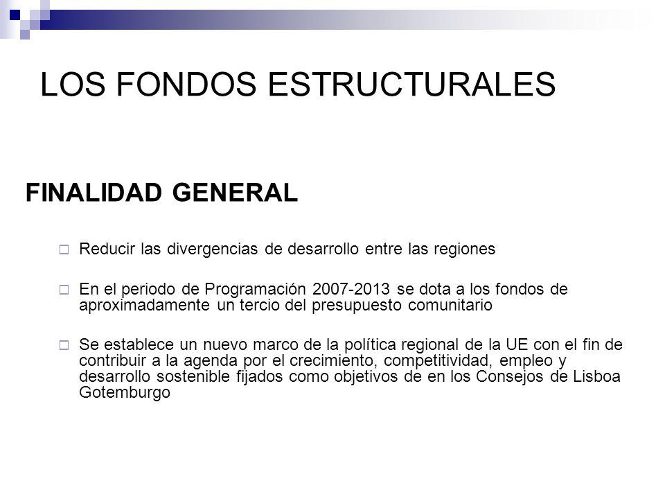 LOS FONDOS ESTRUCTURALES FINALIDAD GENERAL Reducir las divergencias de desarrollo entre las regiones En el periodo de Programación 2007-2013 se dota a