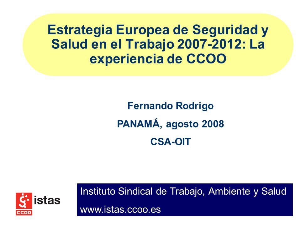 Estrategia Europea de Seguridad y Salud en el Trabajo 2007-2012: La experiencia de CCOO Fernando Rodrigo PANAMÁ, agosto 2008 CSA-OIT Instituto Sindica
