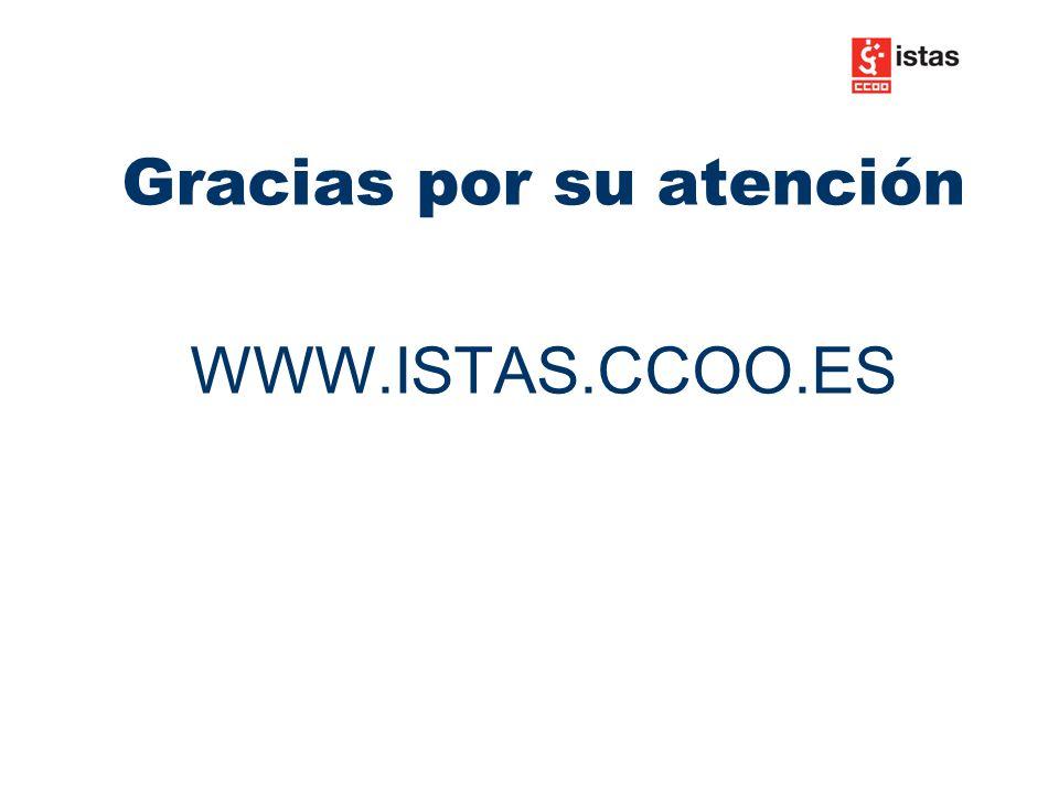 Gracias por su atención WWW.ISTAS.CCOO.ES