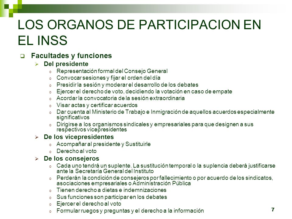 7 LOS ORGANOS DE PARTICIPACION EN EL INSS Facultades y funciones Del presidente o Representación formal del Consejo General o Convocar sesiones y fija