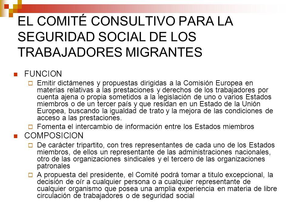 EL COMITÉ CONSULTIVO PARA LA SEGURIDAD SOCIAL DE LOS TRABAJADORES MIGRANTES FUNCION Emitir dictámenes y propuestas dirigidas a la Comisión Europea en