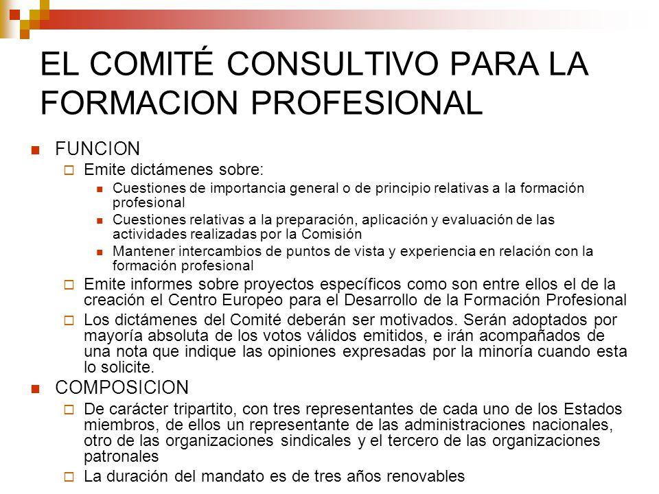 EL COMITÉ CONSULTIVO PARA LA FORMACION PROFESIONAL FUNCION Emite dictámenes sobre: Cuestiones de importancia general o de principio relativas a la for