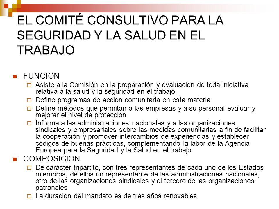 EL COMITÉ CONSULTIVO PARA LA SEGURIDAD Y LA SALUD EN EL TRABAJO FUNCION Asiste a la Comisión en la preparación y evaluación de toda iniciativa relativ