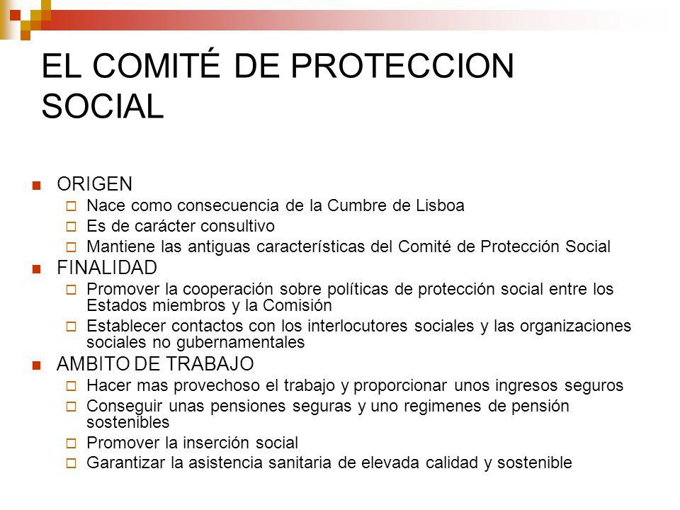 EL COMITÉ DE PROTECCION SOCIAL ORIGEN Nace como consecuencia de la Cumbre de Lisboa Es de carácter consultivo Mantiene las antiguas características de