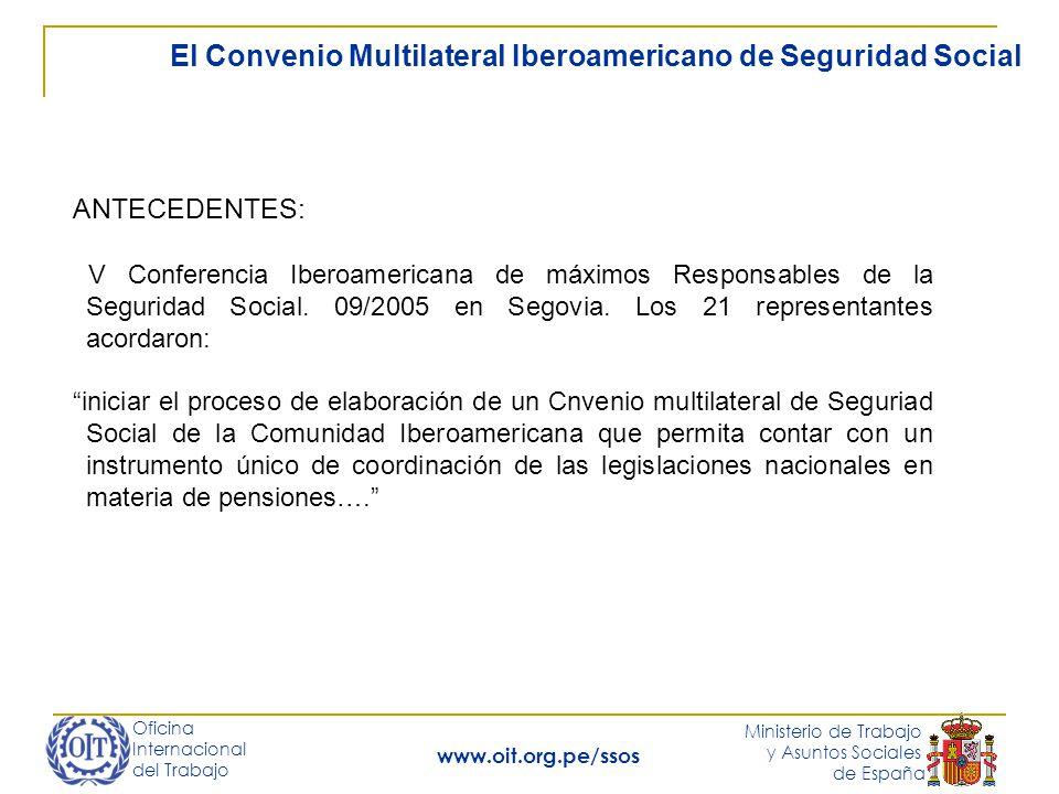 Oficina Internacional del Trabajo Ministerio de Trabajo y Asuntos Sociales de España www.oit.org.pe/ssos El Convenio Multilateral Iberoamericano de Seguridad Social ANTECEDENTES: V Conferencia Iberoamericana de máximos Responsables de la Seguridad Social.