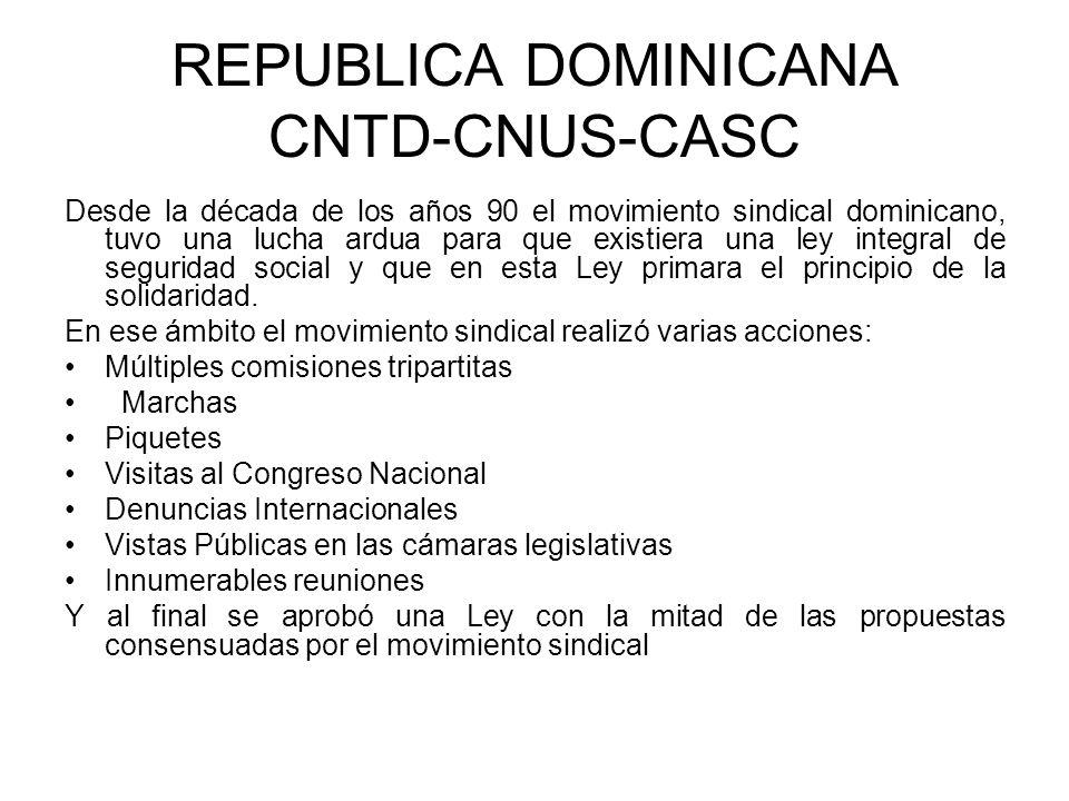 REPUBLICA DOMINICANA CNTD-CNUS-CASC Desde la década de los años 90 el movimiento sindical dominicano, tuvo una lucha ardua para que existiera una ley