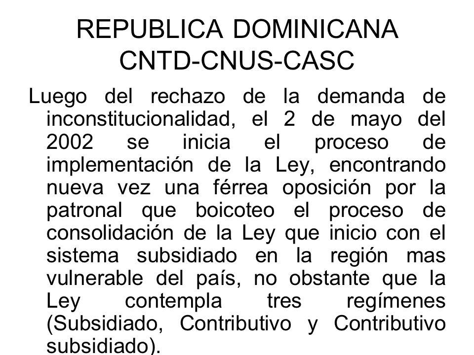 REPUBLICA DOMINICANA CNTD-CNUS-CASC Luego del rechazo de la demanda de inconstitucionalidad, el 2 de mayo del 2002 se inicia el proceso de implementac