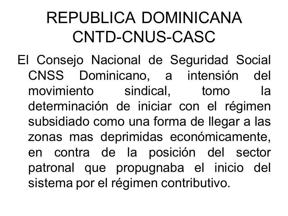 REPUBLICA DOMINICANA CNTD-CNUS-CASC El Consejo Nacional de Seguridad Social CNSS Dominicano, a intensión del movimiento sindical, tomo la determinació